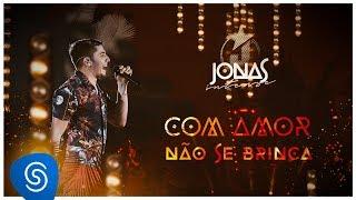 Ouça Jonas Esticado - Com amor não se Brinca DVD Jonas Intense Vídeo