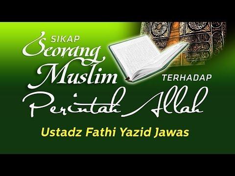 Ceramah Singkat: Sikap Seorang Muslim terhadap Perintah Allah (Ustadz Fathi Yazid Jawas)