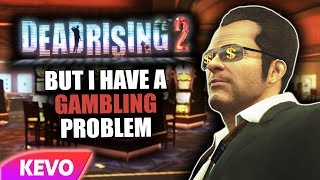 Dead Rising 2 but I have a gambling problem