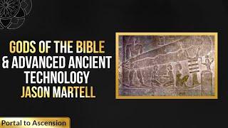 Gods of the Bible & Advanced Ancient Technology   Jason Martell