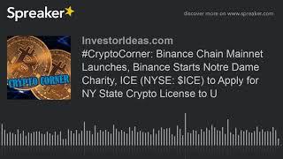#CryptoCorner: Binance Chain Mainnet Launches, Binance Starts Notre Dame Charity, ICE (NYSE: $ICE) t