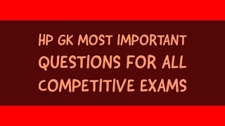 hp gk most important questions for all competitive exams