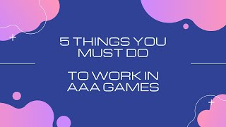 5 Things You Need to Know to get a AAA Game Industry Job