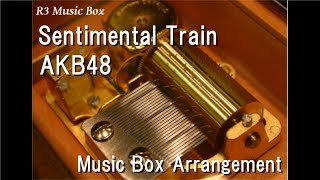 Sentimental Train/AKB48 [Music Box]