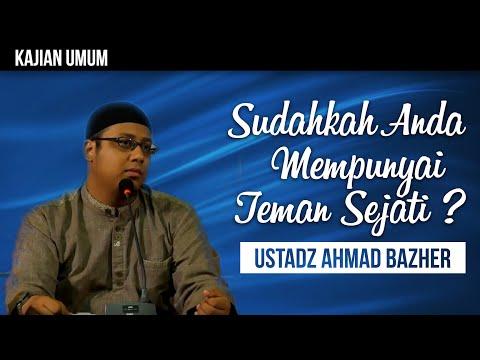 Ceramah Agama: Sudahkah Anda Mempunyai Teman Sejati ? - Ustadz Ahmad Bahzer