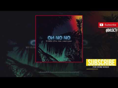 Wande Coal - Oh No No (OFFICIAL AUDIO 2017)
