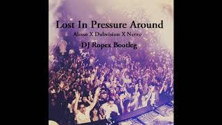 Lost In Pressure Around (DJ Ropex Bootleg)- Alesso Vs Nervo & Quintino Vs Dubvision
