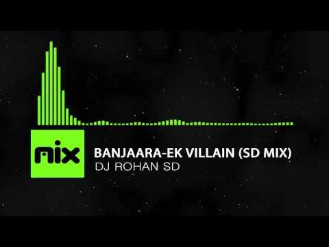 ▶ DJ Rohan SD - Banjaara Ek Villain SD Mix   █ мιхoι...