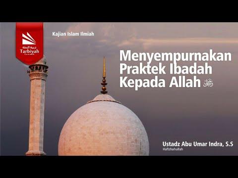 Menyempurnakan Praktek Ibadah Kepada Allah | Ustadz Abu Umar Indra