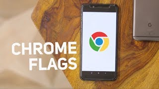 Chrome Flags for Android You Should Try !