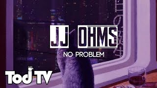 JJ Ohms - No Problem || TODTV