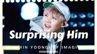 Surprising Him: Min Yoongi Imagine