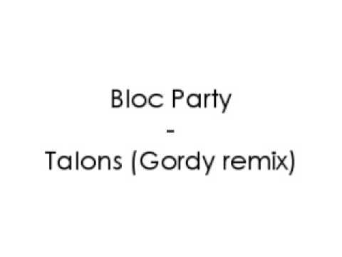 Bloc Party - Talons (Gordy remix)