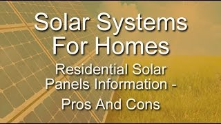 Solar Systems For Homes - Residential Solar Panels Information - Pros And Cons