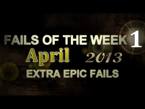 Fail Compilation April 2013 - Week 1