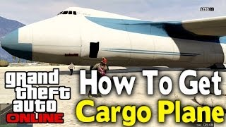 "GTA Online - How To Get ""CARGO PLANE"" (Huge Air Vehicle) [GTA V Multiplayer]"