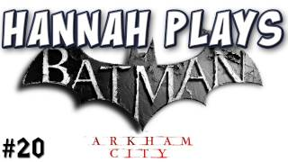 Hannah Plays! - Batman_ Arkham City 20 - Care For Tea?