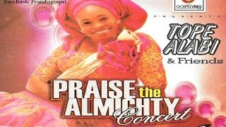 Praise The Almighty Concert - Tope Alabi and friends [Official Yoruba Gospel]