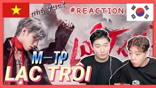 [người Hàn Quốc VPOP REACTION]LẠC TRÔI | OFFICIAL MUSIC VIDEO | SƠN TÙNG M-TP