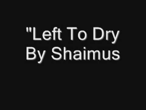 Shaimus - Left To Dry