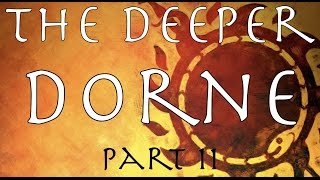 A Song of Ice and Fire: The Deeper Dorne Part 11