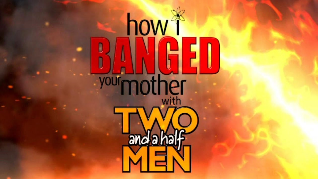 theme song - how i banged your mother with two and a half men  music video