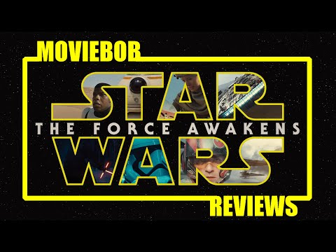 MovieBob Reviews: STAR WARS - EPISODE VII: THE FORCE AWAKENS