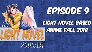 Light Novel Podcast Episode 9 Fall 2018 Anime Based on Light Novels #LightNovel