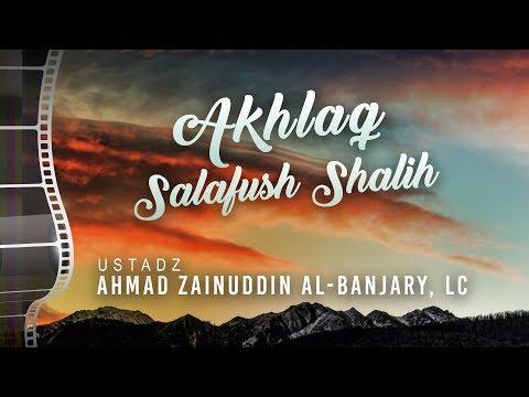 Ceramah Agama: Akhlaq Salafush Shalih - Ust. Ahmad Zainuddin, Lc