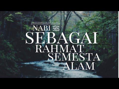 Nabi Shallallahu 'alaihi Wasallam Sebagai Rahmat Semesta Alam - Ustadz Khairullah Anwar Luthfi, Lc