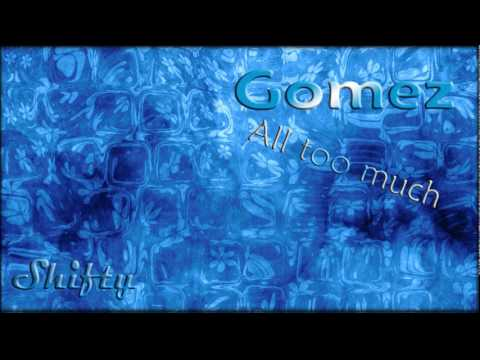 Gomez - All Too Much