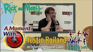 A Moment With Justin Roiland (Rick & Morty) on Interdimensional Cable