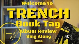 Welcome to TRENCH! Book Tag, Album Review, Sing Along thing