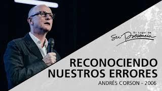 ???? Reconociendo nuestros errores - Andrés Corson - 22 Febrero 2006   Prédicas Cristianas