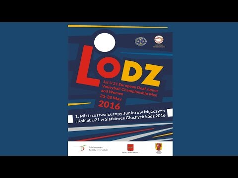 1st U21 European Deaf Volleyball Championship Men and Women LODZ, 23-28 May 2016