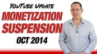 Monetization Suspension - YouTube Update October 2014