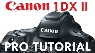 03. Canon 1DX Mk II Overview Tutorial
