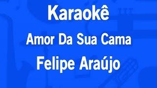 Karaokê Amor Da Sua Cama Felipe Araújo