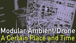 Modular Ambient/Drone : A Certain Place and Time