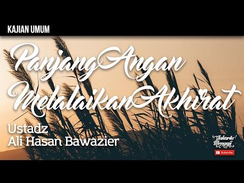 Kajian Islam : Panjang Angan, Melalaikan Akhirat - Ustadz Ali Hasan Bawazier