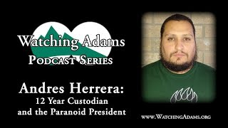 Watching Adams Podcast - Andres Herrera: 12 Year Custodian and the Paranoid President