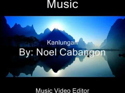 Kanlungan - Noel Cabangon w/lyrics