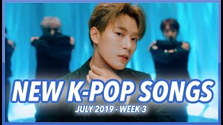NEW K-POP SONGS | JULY 2019 (WEEK 3)