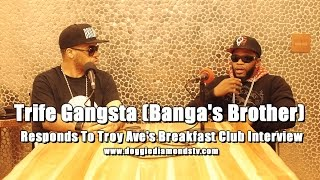 Trife Gangsta (Banga's Brother) Responds To Troy Ave's Breakfast Club Interview