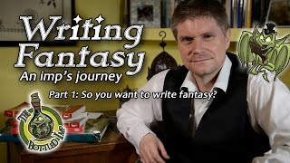 Writing Fantasy: An Imp's Journey. Part 1: So you want to write Fantasy?