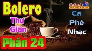 Nhạc Dành Cho Quán Cafe Phòng Trà | Bolero Thư Giãn Phần 24 | Đầy Sức Sống - Nhạc Sống Bảo Nguyên