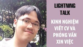 Lightning Talk Kì 8 - Kinh nghiệm viết CV và phỏng vấn xin việc