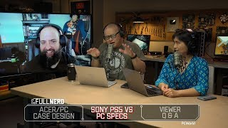 Acer/PC case design, Sony PS5 vs PC specs, Q&A | The Full Nerd ep. 91