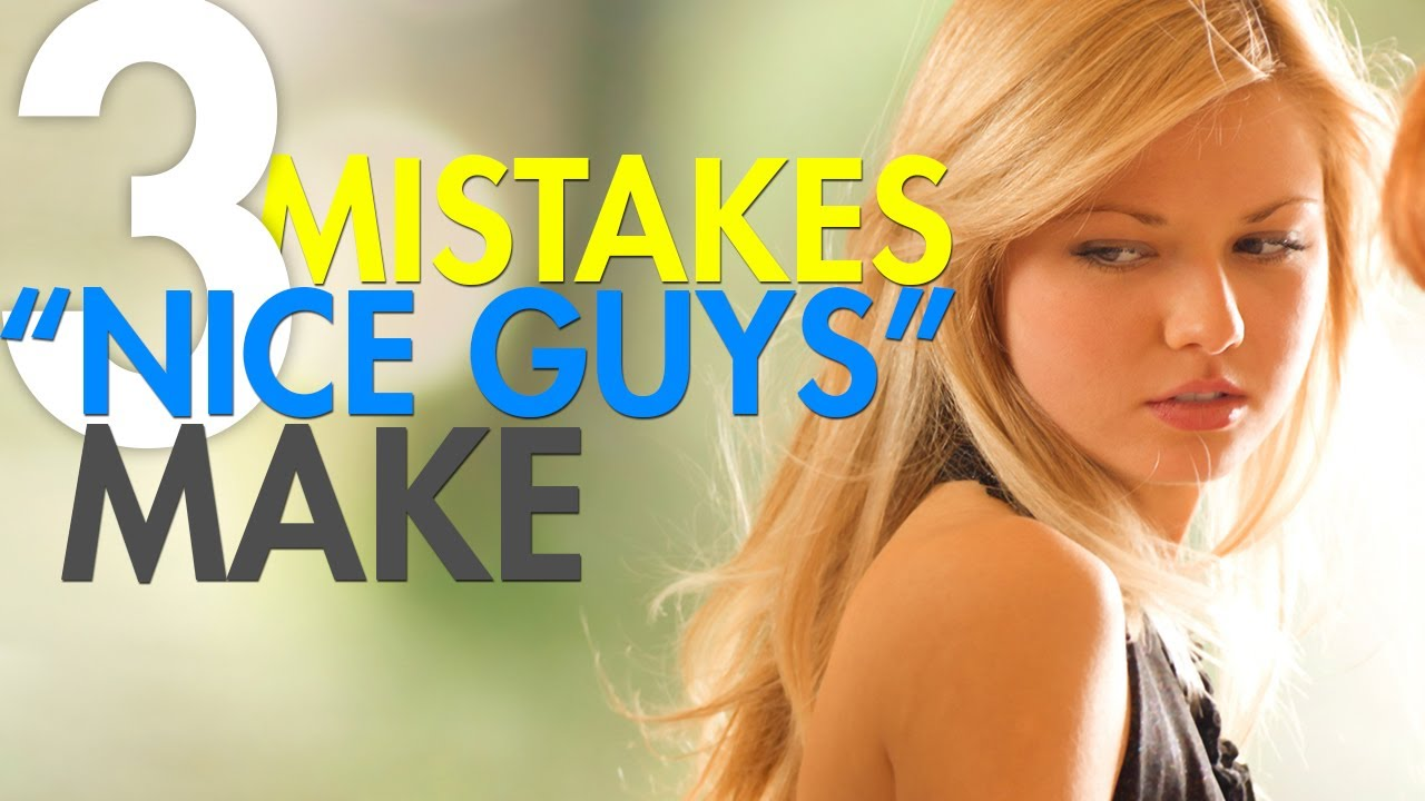 "3 Mistakes ""Nice Guys"" Make"