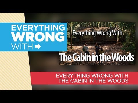 """Everything Wrong With """"Everything Wrong With The Cabin In The Woods"""""""